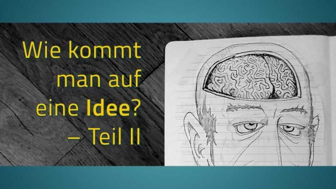 Zeichnung eines Mannes, durch die Schädeldecke sieht man das Hirn – dazu der Text: Wie kommt man auf eine Idee?