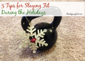 5 Tips for Staying Fit During the Holidays