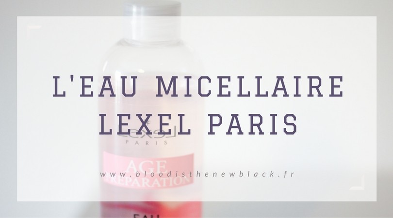 l eau micellaire de lexel paris blood is the new black. Black Bedroom Furniture Sets. Home Design Ideas