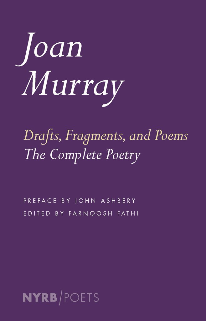 Drafts, Fragments & Poems: The Complete Poetry by Joan Murray, edited by Farnoosh Fathi