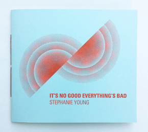It's No Good Everything's Bad by Stephanie Young