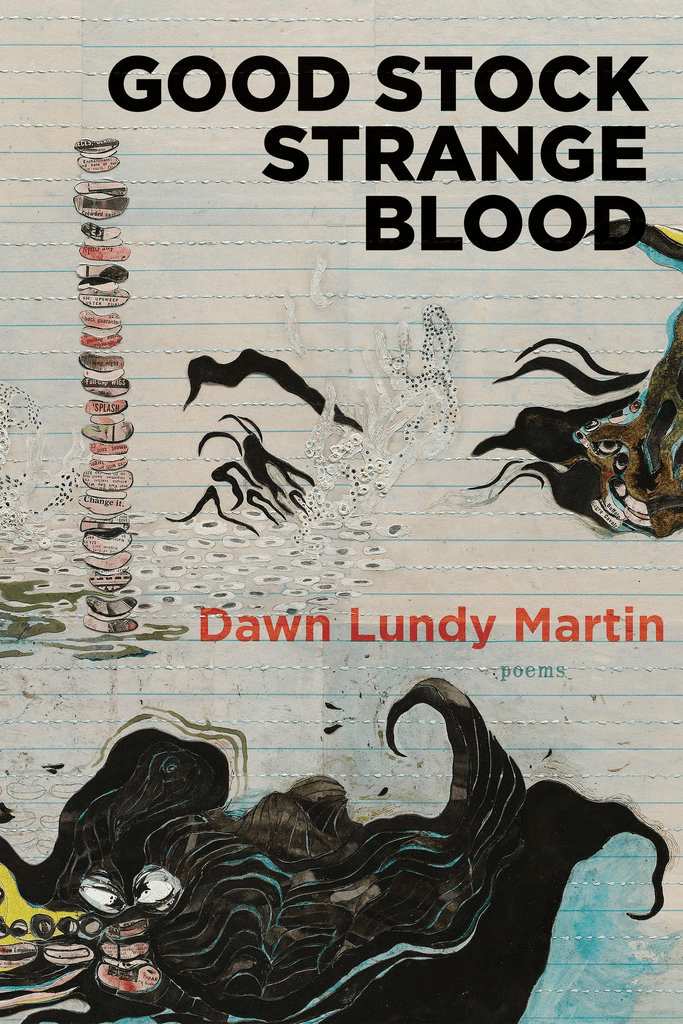 Good Stock Strange Blood by Dawn Lundy Martin