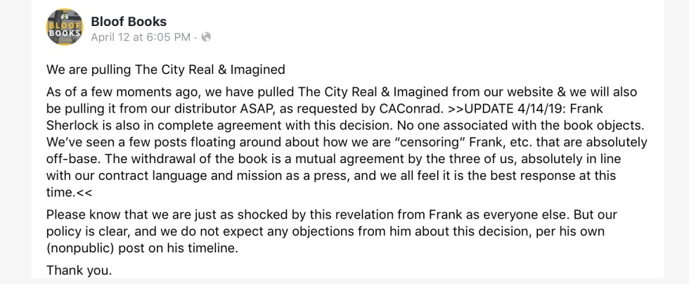 """Screenshot of Facebook post repeats the language above plus the following update: """"Frank Sherlock is also in complete agreement with this decision. No one associated with the book objects. We've seen a few posts floating around about how we are 'censoring' Frank, etc. that are absolutely off-base. The withdrawal of the book is a mutual agreement by the three of us, absolutely in line with our contract language and mission as a press, and we all feel it is the best response at this time."""""""