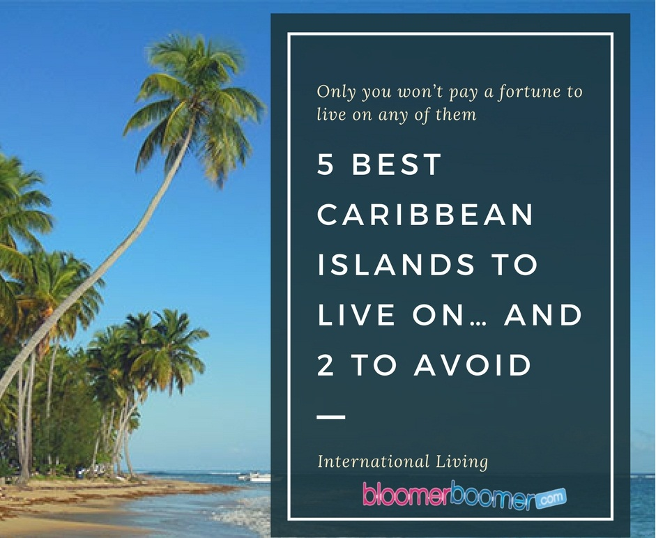 5 Best Caribbean Islands To Live Onu2026 And 2 To Avoid