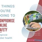 5 Things You're Doing That is Compromising Your Online Safety