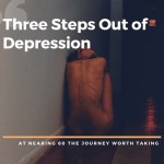 Three Steps Out of Depression: Nearing 60th Birthday The Journey Worth Taking