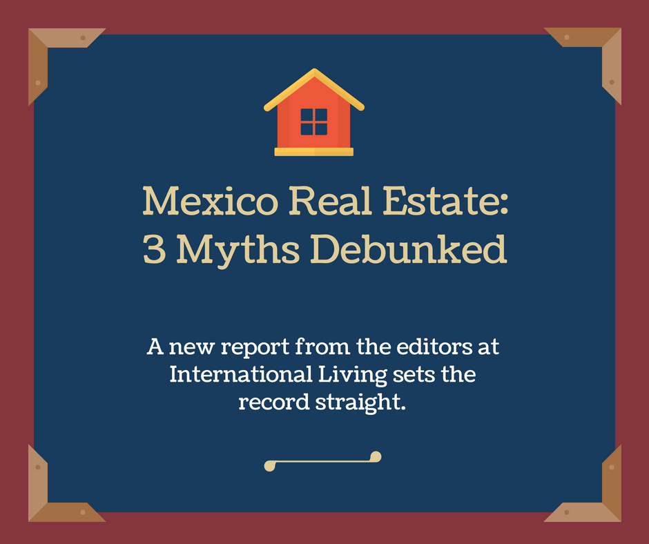 mexico real estate 3 myths debunked