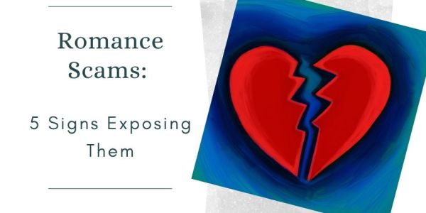 Romance Scams: 5 Signs Exposing Them