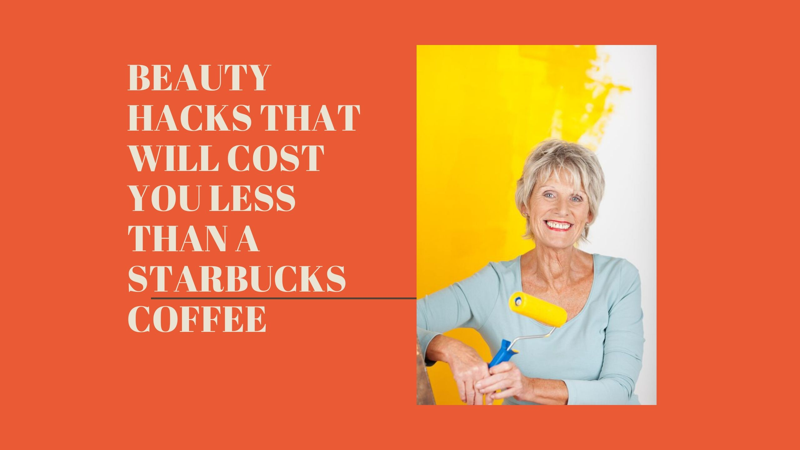 Beauty Hacks That Will Cost You Less Than A Starbucks Coffee