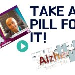Take A Pill For It! — Approach to Alzheimer's Disease