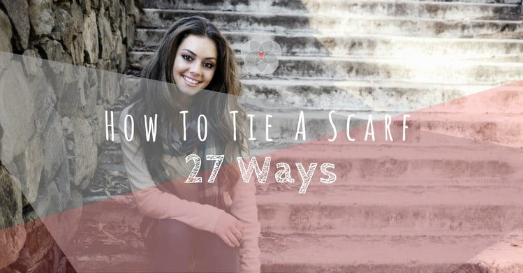 How To Tie A Scarf 27 Ways