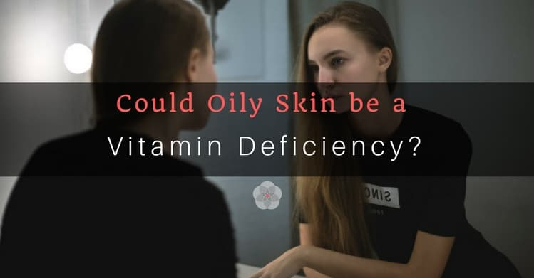 Could Oily Skin be a Vitamin Deficiency_