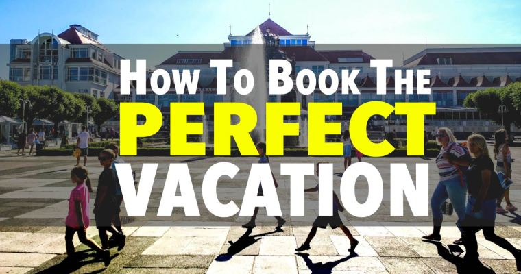 The Ultimate Guide To Booking The Perfect Vacation