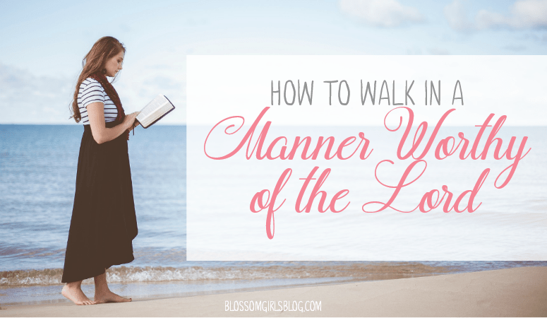 How To Walk in a Manner Worthy of the Lord