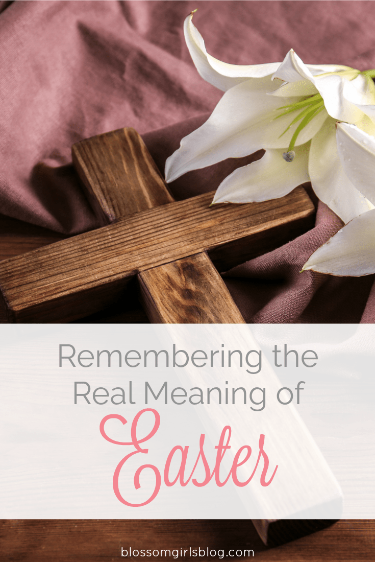 Remembering the Real Meaning of Easter - A good reminder of the meaning of Easter in this commercialized world.