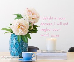 I delight in your decrees; I will not neglect your word.