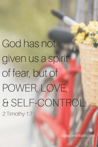 """God has not given us a spirit of fear, but of POWER, LOVE, and AND SELF-CONTROL."" 2 Timothy 1:7"