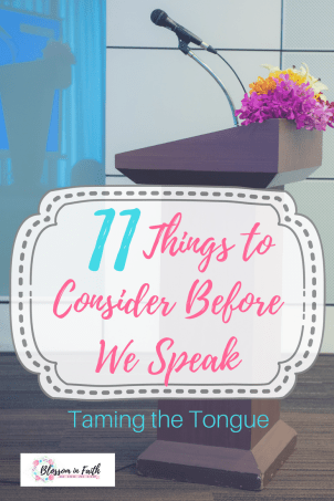 Ways to tame the tongue. Eleven things for the Christian to consider before we speak. Speaking truth & life into the lives of others.