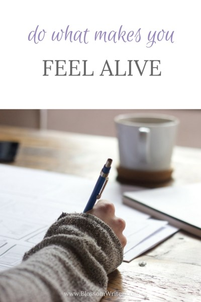 Pinterest Do What Makes You Feel Alive