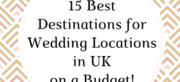 15 Best Destinations for Wedding locations in the UK on a Budget! {Guest Post}