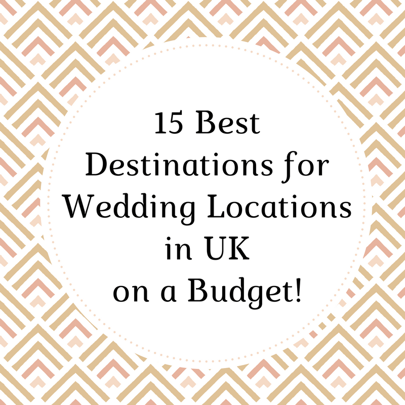 15 Best Destinations for Wedding locations in UK on a Budget