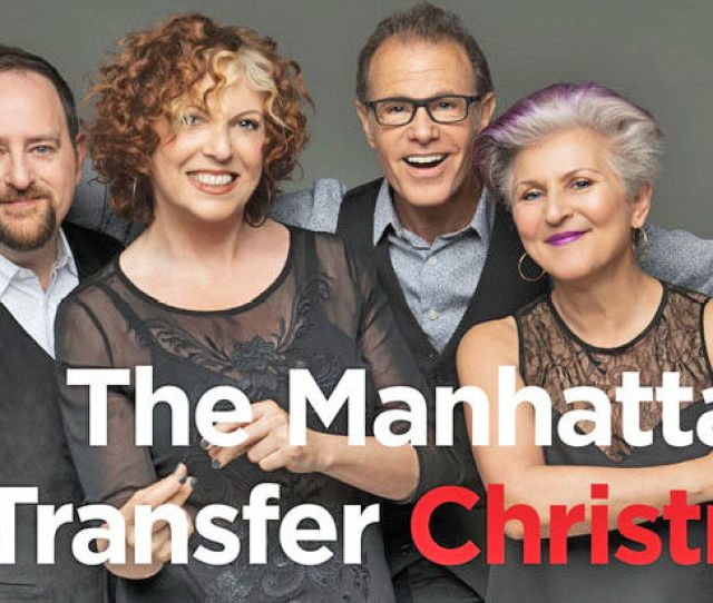 Christmas Jingles All The Way Manhattan Transfer To Perform Matinee At Palace Theatre