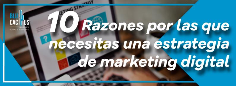 BluCactus 10 razones por que necesitas una estrategia de Marketing Digital