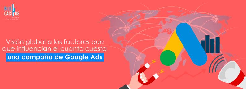 BluCactus Visión global a los factores que influencian el cuánto cuesta una campaña de Google Adwords