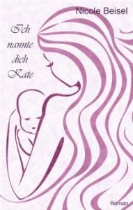 Ich nannte dich Kate  Nicole Beisel 300 Seiten