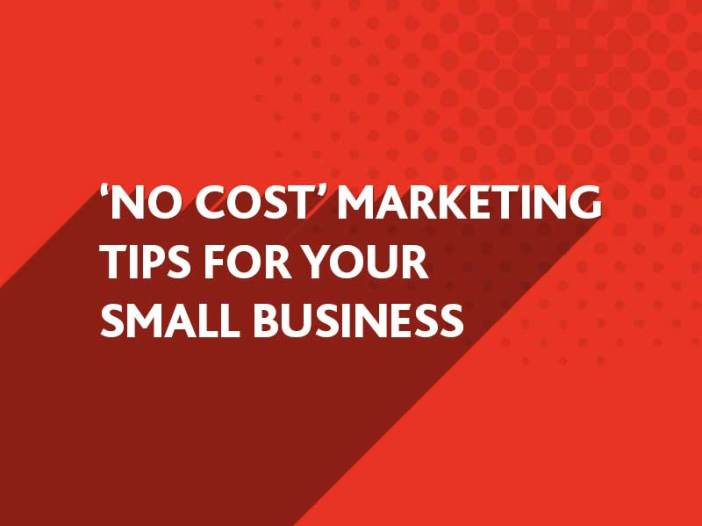 No Cost Marketing Tips for your Small Business
