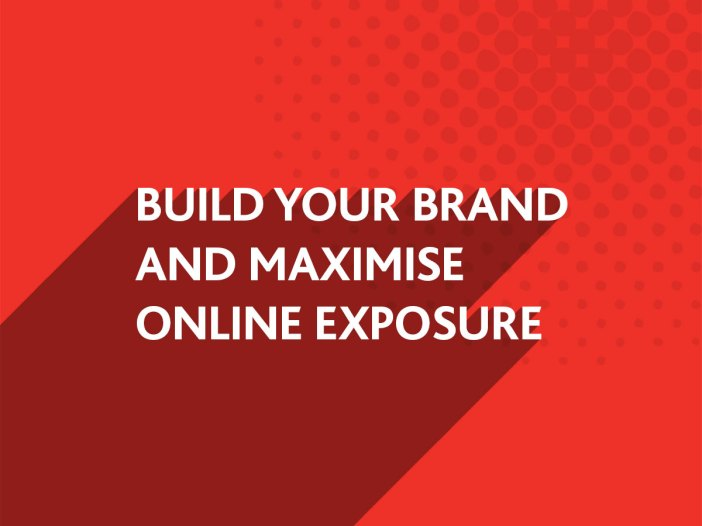 Build your brand and maximise online exposure