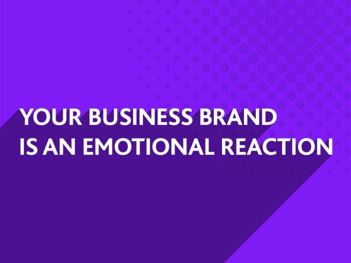 Your Business Brand is an emotional reaction