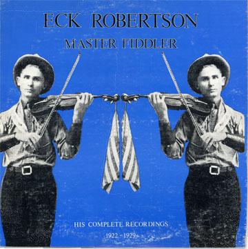Eck Robertson - Master Fiddler