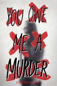 You Owe Me a Murder. Eileen Cook