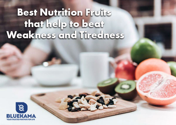 Best Nutrition Fruits that help to beat Weakness and Tiredness