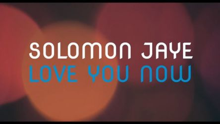 "Solomon Jaye ""Love you now"""