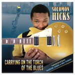 Solomon Hicks is definitely Carrying On The Torch of the Blues