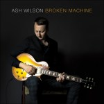 Debut Album Broken Machine from Ash Wilson