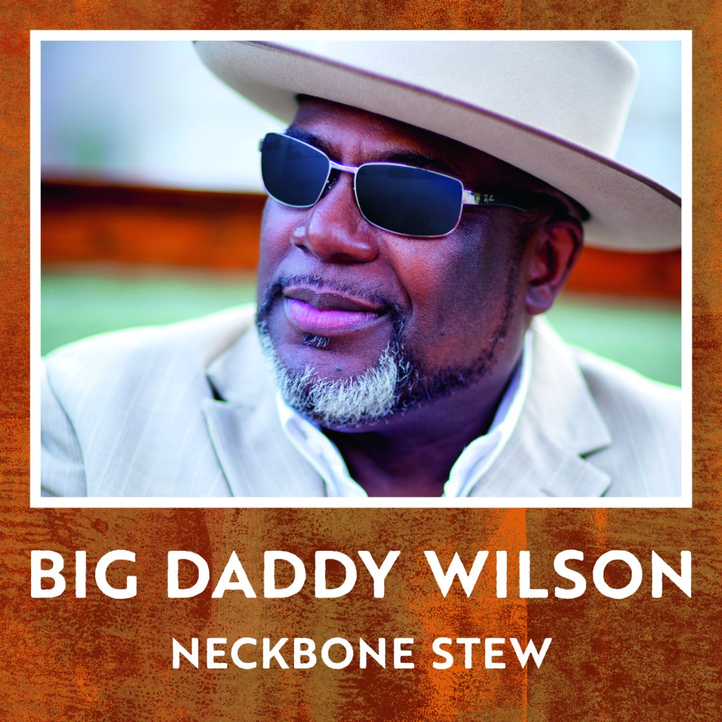 Big Daddy Wilson Album Neckbone Stew is Perfect