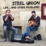 Steel UnionNew Album Life…And Other Problems!