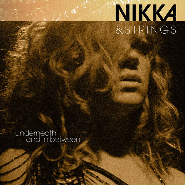 Nikka & Strings Soulful New Album Underneath and In Between