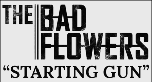 The Bad Flowers Debut Album Starting Gun Announced