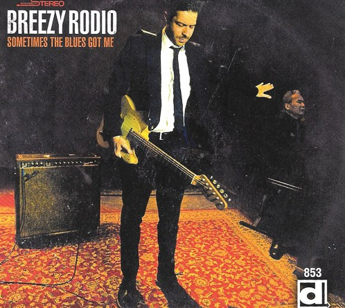 Breezy Rodio proves that Sometimes the Blues Got Me
