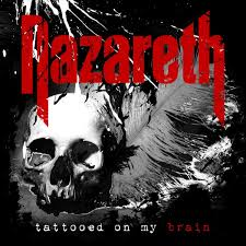 Nazareth are back and Tattooed On My Brain