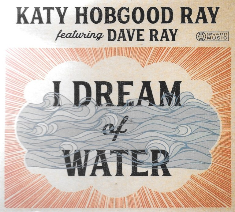 Katy Hobgood Ray featuring Dave Ray – I Dream of Water