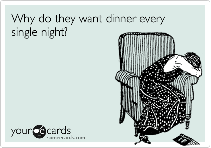 meme. why do they want dinner every single night?