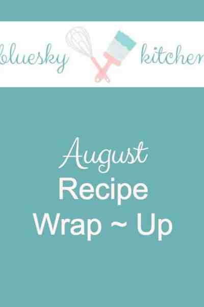 August Recipe Wrap~Up  – Delicious, Delectable, Divine