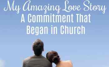 My Amazing Love Story – A Commitment That Began in Church