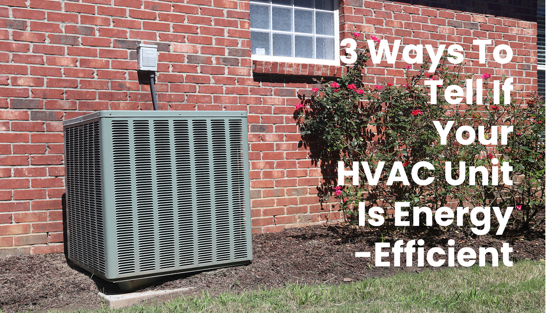 3 Ways To Tell If Your HVAC Unit Is Energy-Efficient