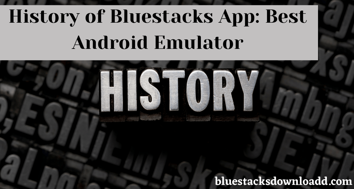 History of Bluestacks App: Best Android Emulator